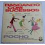 Lp Pocho E Seu Conjunto-dançando Com Sucessos (5.076) Hbs Original