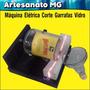 Maquina Eletrica Corte Garrafas Vidro (+ Duas Resistencia ) Original