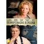 Dvd - Conspiração E Poder - Cate Blanchett -  Novo Original