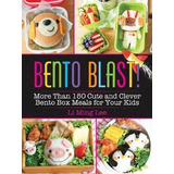 Bento Blast! : More Than 150 Cute And Clever Bento Box Me...