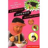 The Big Bento Box Of Unuseless Japanese Inventions : Kenji