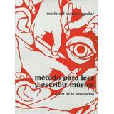 María Del Carmen Aguilar Método Para Leer Y Escribir Música
