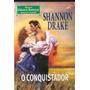 O Conquistador - Shannon Drake Clássicos Históricos Especial Original