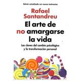 El  Arte De  No Amargarse  La  Vida -. Santandreu. Físico