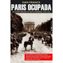Paris Ocupada: Os Aventureiros Da Arte Moderna (1940-1944) Original
