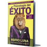 Psicología   Del  Éxito  -. Mario  Luna. Nuevo. Físico