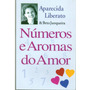 Livro Números E Aromas Do Amor - Aparecida Liberato Original