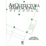 Arquitectura Habitacional. Plazola Vol I. 5 Ed Complementada