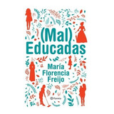 Mal Educadas / Maleducadas - Libro Maria Florencia Freijo