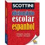 Scottini - Dicionário Escolar De Espanhol  - Todolivro Original
