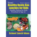 Yum! Healthy Bento Box Lunches For Kids - Sherrie Le Masu...