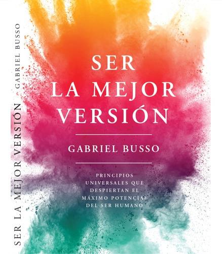 Ser La Mejor Versión - Libro Gabriel Busso
