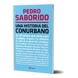 Una Historia Del Conurbano Pedro Saborido - Planeta