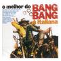 Cd O Melhor Do Bang Bang Á Italiana - Novo Lacrado*** Original
