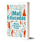 (mal) Educadas De Maria Florencia Freijo