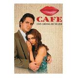 Café Con Aroma De Mujer Telenovela Completa