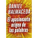 El Apasionante Origen De Las Palabras - Daniel Balmaceda