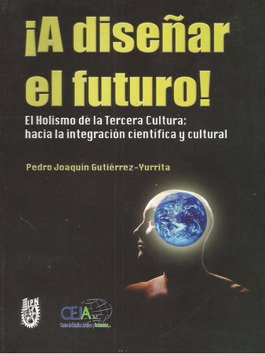 ¡ a diseñar el futuro ! - pedro j. gutierrez yurritia [lea]