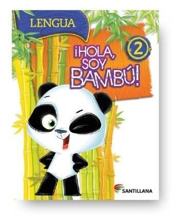¡ hola soy bambu ! - 2 - lengua - santillana