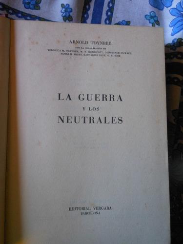 * la guerra y los neutrales -  arnold toynbee