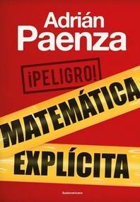 Resultado de imagen para PAENZA, Adrián.¡Peligro! Matemática explícita, Buenos Aires, Sudamericana, 2019. (Matemática)