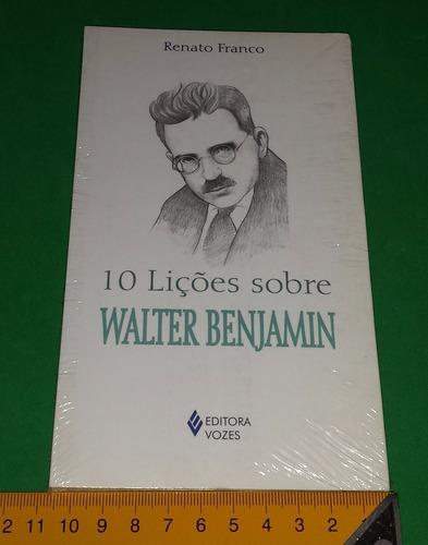 10 lições sobre walter benjamin - renato franco - livro novo