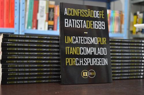 10 unidades - confissão fé batista 1689 + catecismo spurgeon