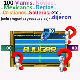 100 Mamis/mexicanos/etc Dijeron Sólo Preguntas Con Respuesta