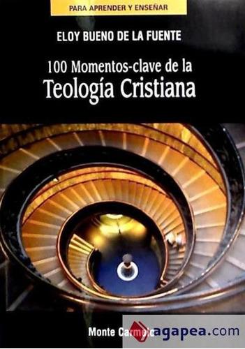 100 momentos clave de la teologia cristiana(libro )