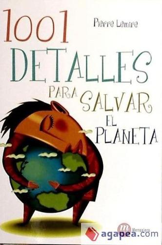 1001 detalles para salvar el planeta(libro ecología y medio