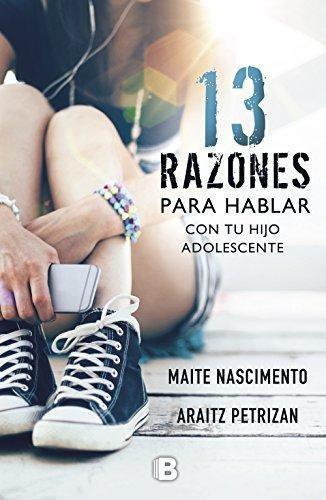 13 razones para hablar con tu hijo adolescente : maite nasc
