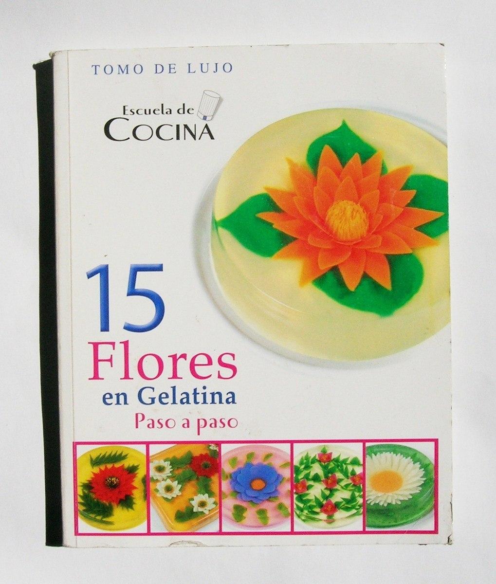 15 flores en gelatina escuela de cocina libro mexicano for Escuela de cocina