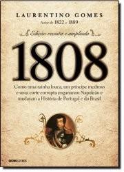 1808: como uma rainha louca, um príncipe medroso e uma corte