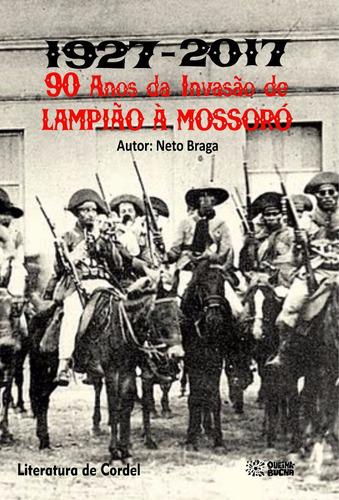 1927 - 2017 - 90 anos da invasão de lampião a mossoró