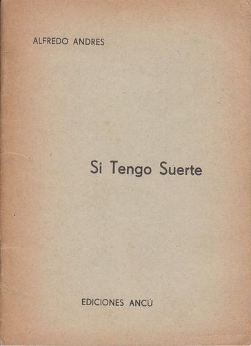 1962 poesia argentina alfredo andres si tengo suerte escaso