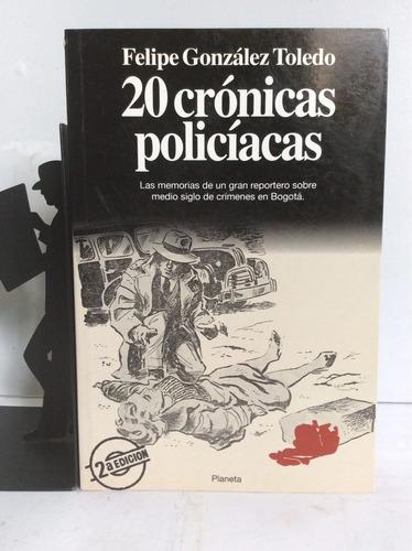 20 crónicas policiacas, felipe gonzález toledo