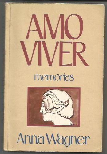 208 - literatura  amo viver - memórias anna wagner