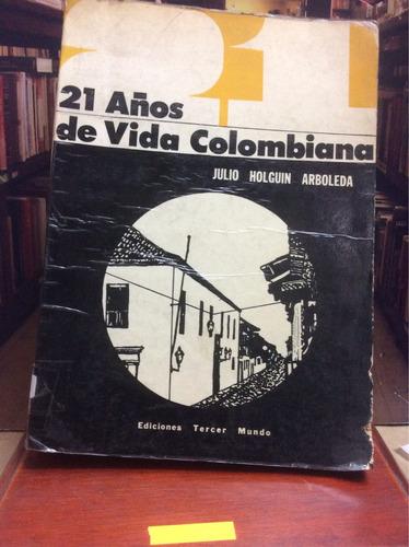 21 años de vida colombiana - julio holguín arboleda.