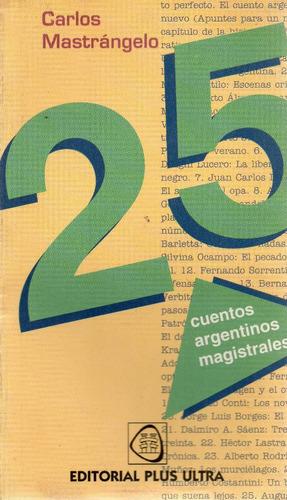 25 cuentos argentinos magistrales. mastrangelo (v)