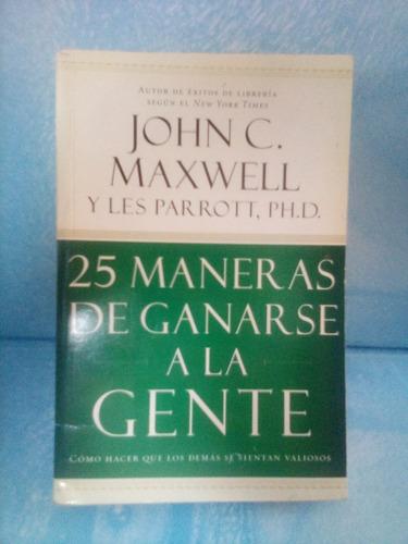 25 maneras de ganarse a la gente. john maxwell.