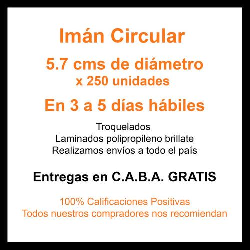 250 imanes publicitarios en 24hs ! circulares 6 cm - iman