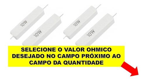 25un resistor 10w porcelana escolha 1 valor ohmico na lista