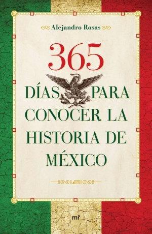 365 días para conocer la historia de méxico - alejandro rosa