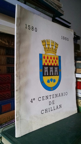 4° centenario de chillan 1580 - 1980  a chillan en sus 400