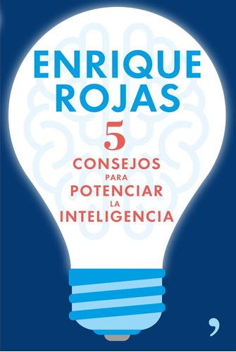 5 consejos para potenciar la inteligencia / enrique rojas