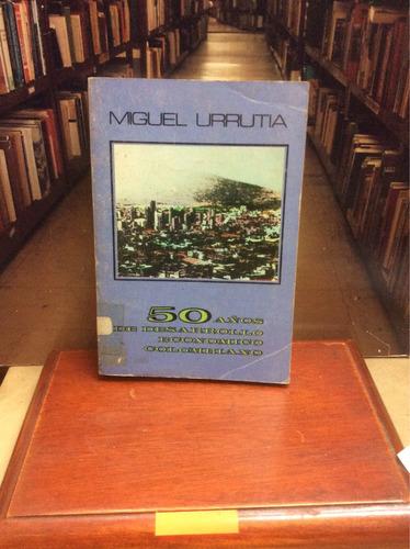 50 años de desarrollo económico colombiano. miguel urrutia