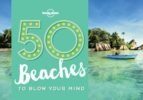 50 beaches to blow your mind (ing) (lonely planet) (en pape