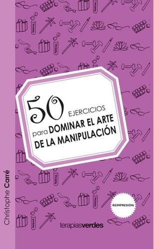 50 ejercicios para dominar el arte de la manipulaci¿n(libro