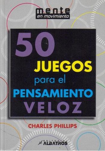 50 juegos para el pensamiento veloz - charles phillips