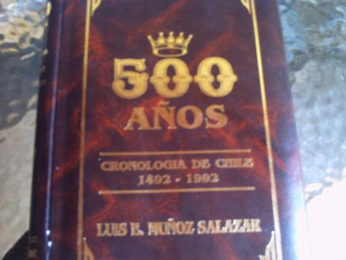 500 años, cronologia de chile(1492-1992)de luis e m salazar